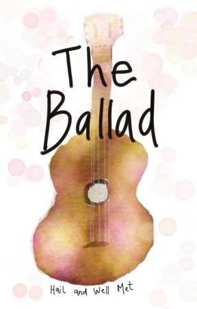 The Ballad by hailandwellmet