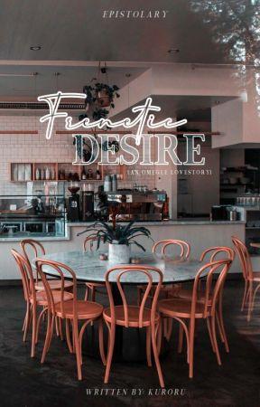 Frenetic Desire (An Omegle Lovestory) by Kuroru