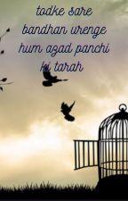 todke sare bandhan urenge hum azad panchi ki tarah by QuueNpaRi