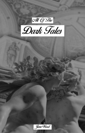 All Of The Dark Tales by janewardxo