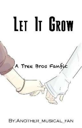 Let it Grow - A Tree Bros Fanfic by Another_Old_Account