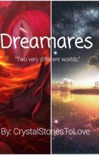 Dreamares by CrystalStoriesToLove