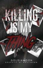 Killing Is My Thing by goldiamoon