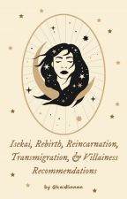 Isekai / Rebirth / Reincarnation / Transmigration / Villainess Recommendations by kaidlinnnn