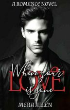 Probinsyana Series: BOOK 2 - WHEN YOUR LOVE IS GONE by MERAALLEN