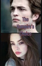 The Vampire's Choice (An Edward Cullen Love Story) by SerenaChintalapati
