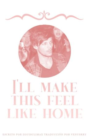 i'll make this feel like home | L.S Traducción by hesperfectnow