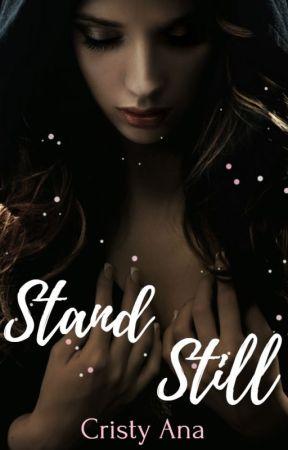 Stand Still by CristyAnnaDuarte