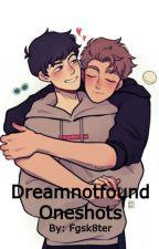 Dreamnotfound Oneshots by Fgsk8ter