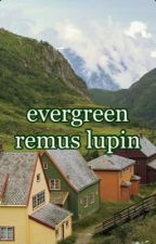 evergreen • remus lupin by dementorcentral
