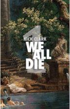 WE ALL DIE ¹ ➳ Nick Clark by yestarday0