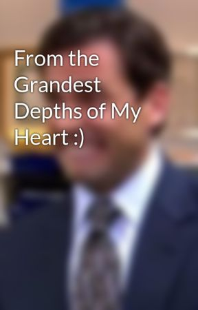 From the Grandest Depths of My Heart :) by resiliantfecalmatter