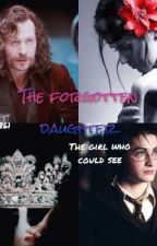 The forgotten daughter, the girl who could see by Jennie_lestrange