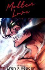 Molten Love: Eren X Reader by Uhhh-hello
