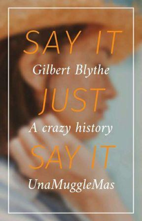 Say it, just say it《Gilbert Blythe y tu》© by UnaMuggleMas