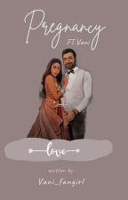 Pregnancy   Ft. Vani  by Vani_Fangirl