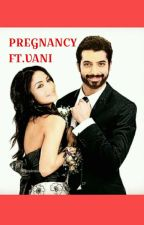 Pregnancy | Ft. Vani  by Vani_Fangirl