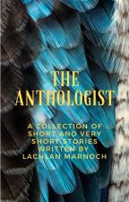 The Anthologist - A Collection of Short and Very Short Stories by LachlanMarnoch