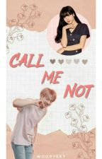Call Me Not | liskook ✓ by woopyeet
