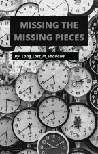 MISSING THE MISSING PIECES by Long_Lost_In_Shadows