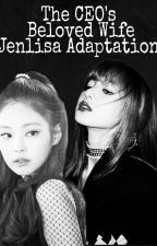 The CEO's Beloved Wife (Jenlisa Adaptation) by Khaiylee97