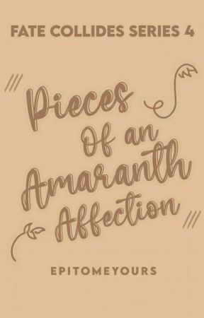 Pieces of an Amaranth Affection(Fate Collides Series #4) by epitomeyours
