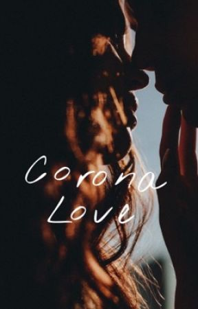 Corona Love by Rileybrownrigg05