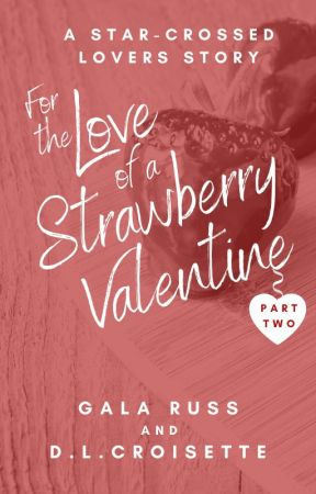 For the Love of a Strawberry Valentine Part 2 - A Star-Crossed Lovers' Story by dlcroisette