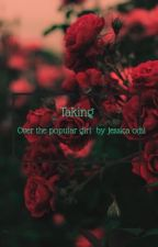 Taking over the popular girl by Jessica131196