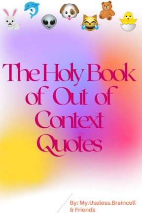 The Holy Book of Out of Context Quotes by MyUselessBraincell