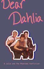 Dear Dahlia // A JATP Fanfiction by De_thBxddRedd