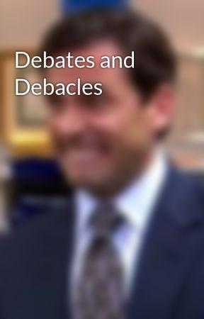 Debates and Debacles by resiliantfecalmatter