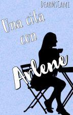 UNA CITA CON ARLENE by DearMsCami
