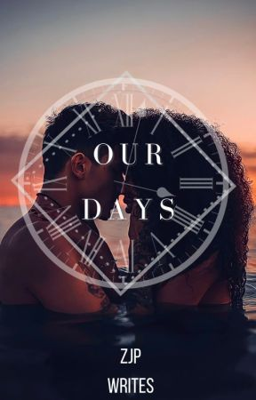 Our Days by ZJPWrites