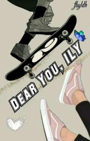 Dear You, ILY by Fhyldh