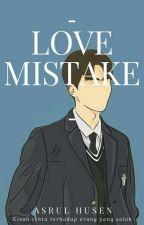 LOVE MISTAKE by asrulhhsen