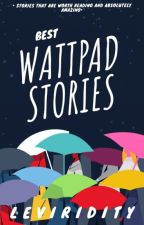 BEST WATTPAD STORIES by Leviridity