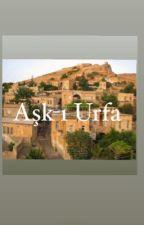 AŞK-I URFA by korfezkiziariel