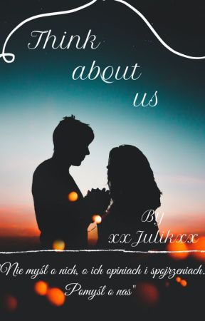 Think about us by xxJulikxx