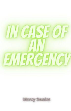 In Case of an Emergency by marcyswales17