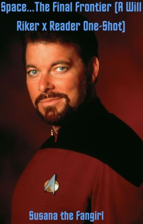 Space....The Final Frontier (A Will Riker x Reader One-Shot) by Fangirl3738