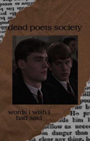 Words I Wish I Had Said- Reescritura de Sociedade de Poetas Mortos + Anderperry by wolfstsupremacy
