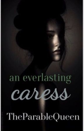 an everlasting caress by TheParableQueen