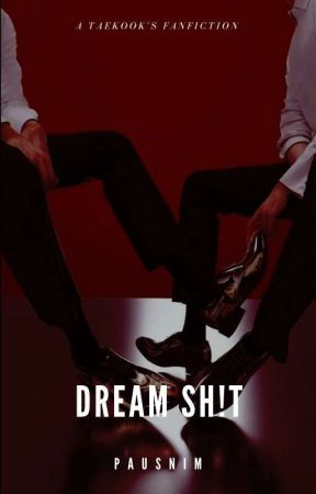 DREAM SH!T || TAEKOOK by TAEKOOKFANFICTION