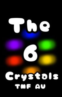 ~The 6 Crystals~    TMF AU, Fanfiction. cover