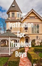 The Institution for Troubled Boys (MXM+)(Polyamory) by celestialink2