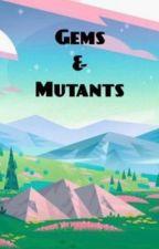 Gems & Mutants by XxNinjaChanXx