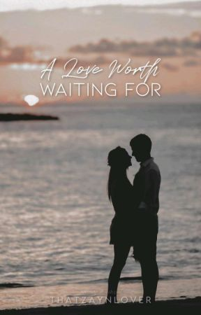 A Love Worth Waiting For by thatzaynlover