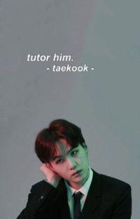𝐓𝐔𝐓𝐎𝐑 𝐇𝐈𝐌. | taekook  cover