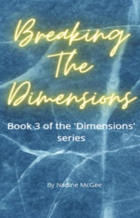 Breaking the dimensions (book 3 in the 'dimensions' series) by NadineMcgee